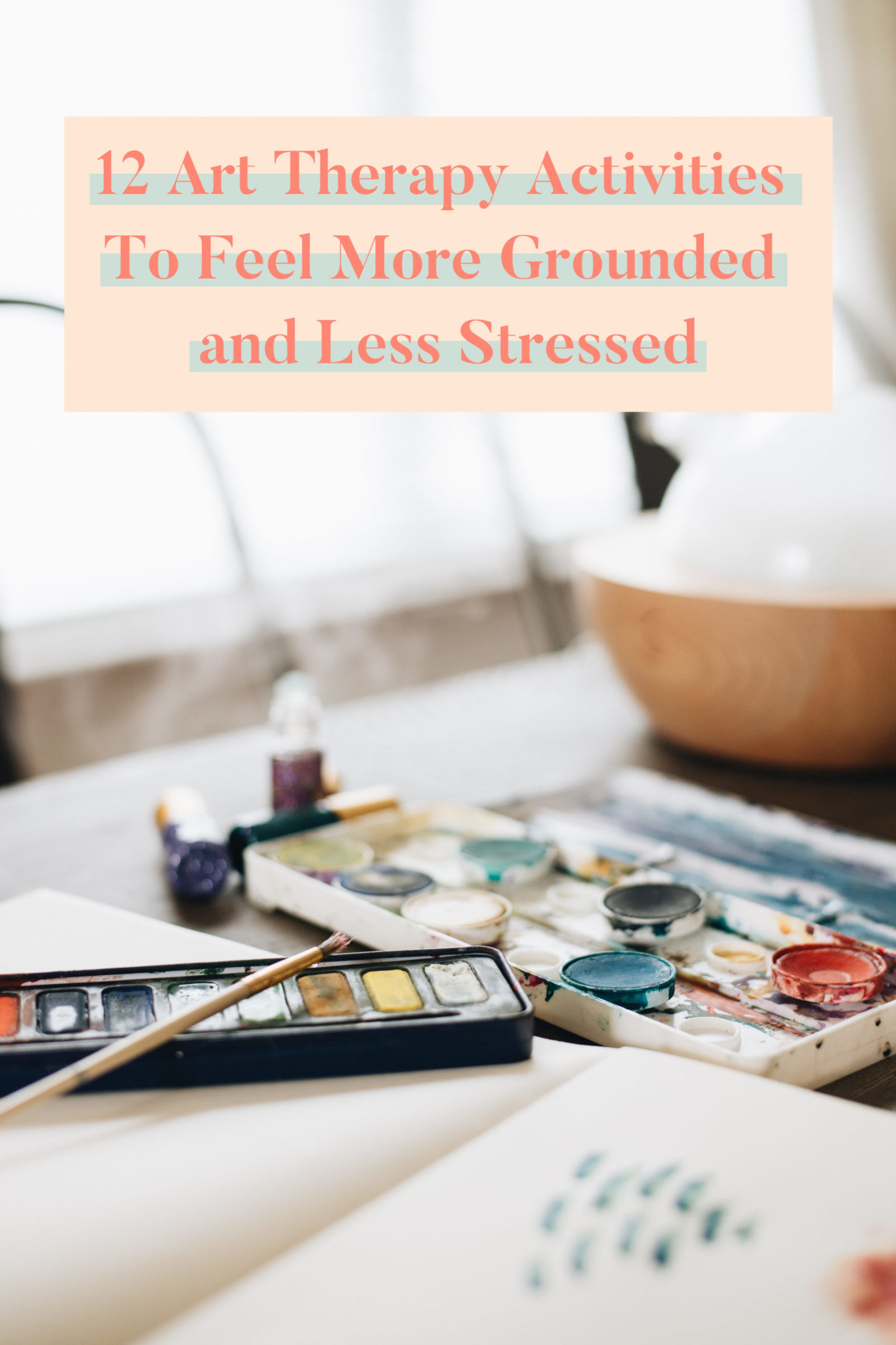 12 Art Therapy Activities To Feel More Grounded and Less Stressed | Whimsy + Wellness
