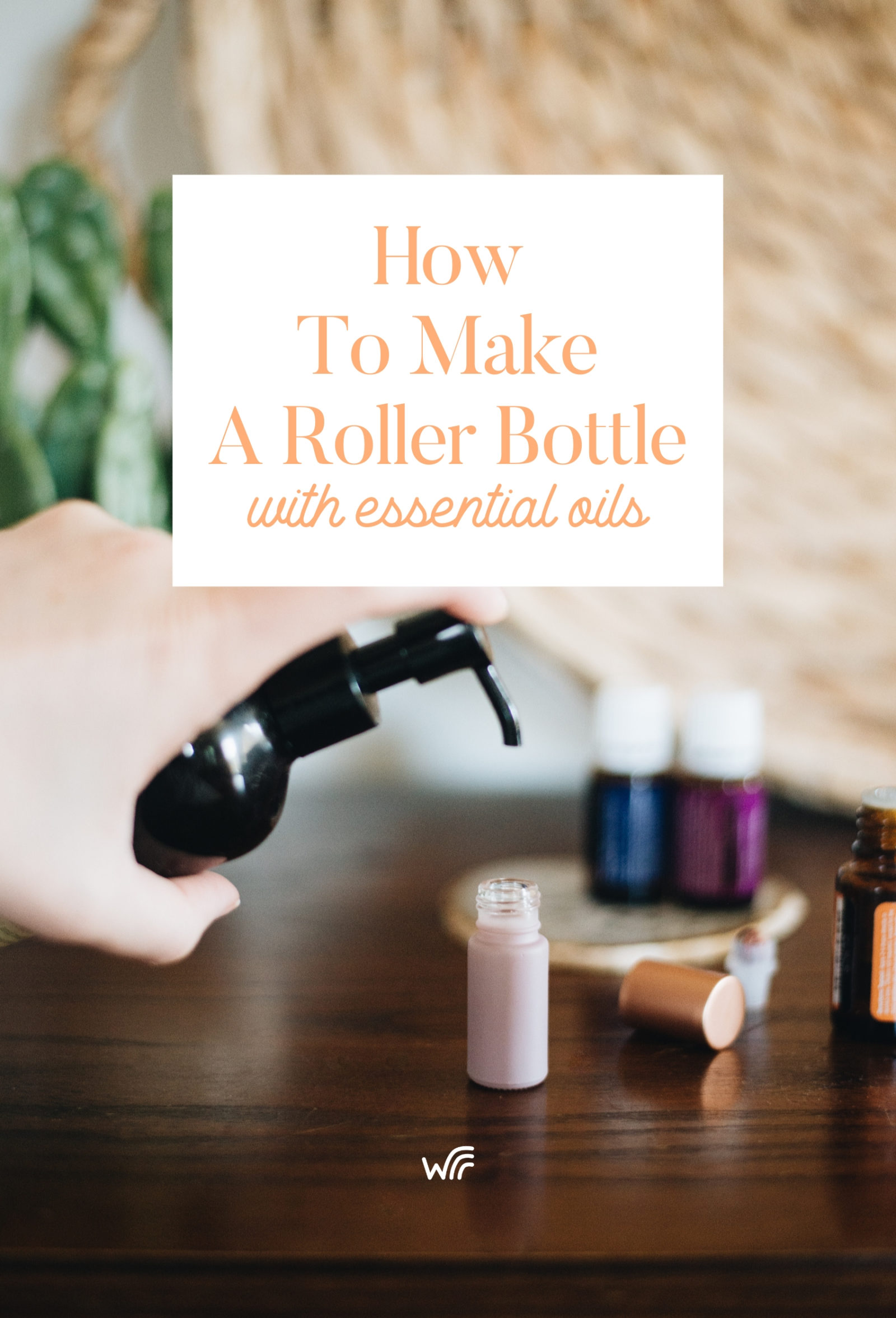 How To Make A Roller Bottle with Essential Oils Whimsy + Wellness