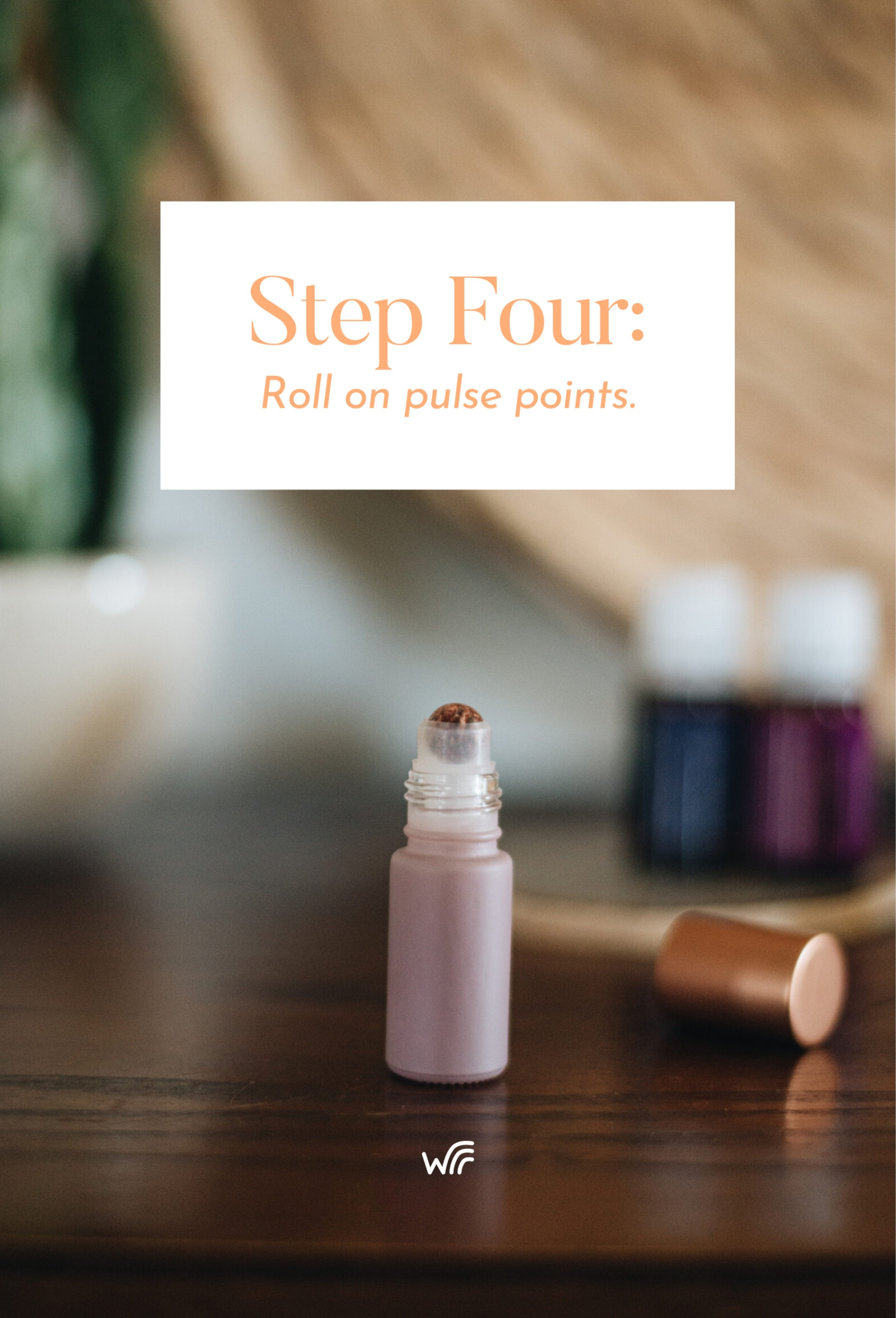Step Four, roll roller bottle on pulse points Whimsy + Wellness