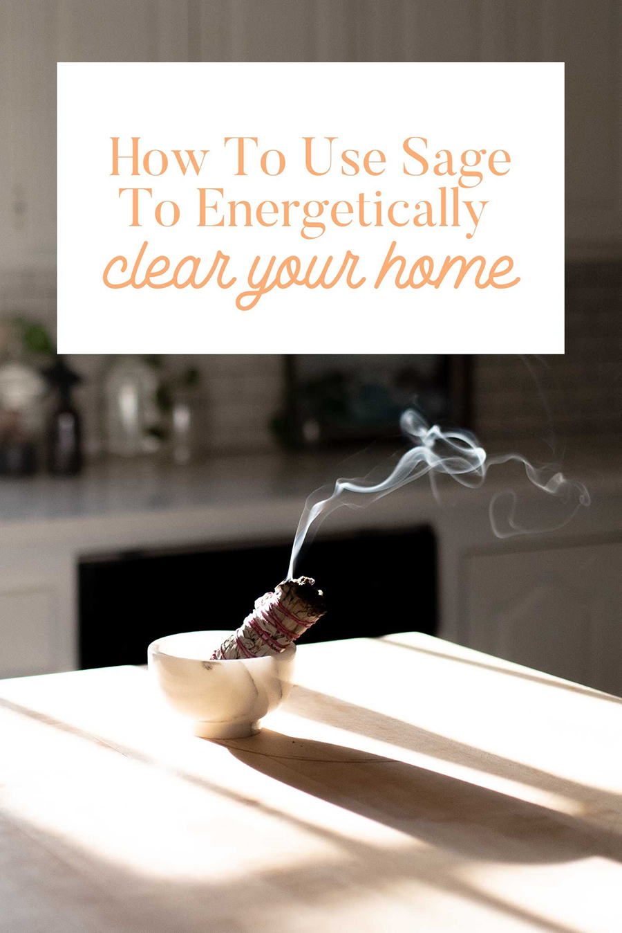how to use sage to energetically clear your home whimsy and wellness