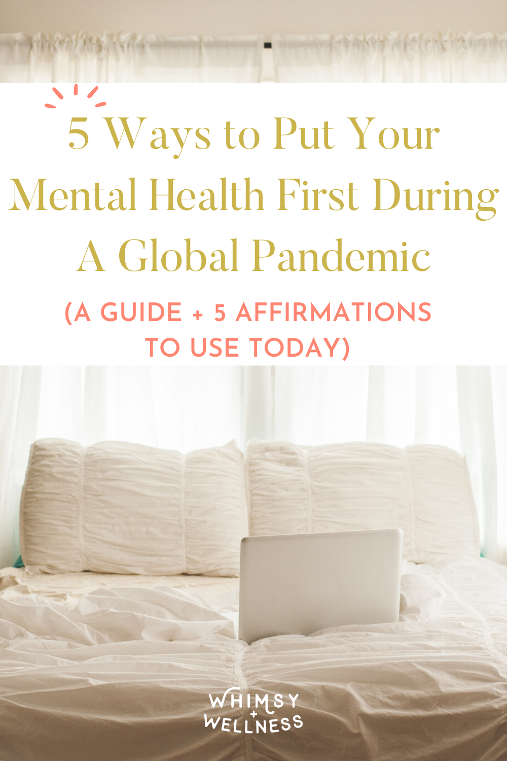 5 Ways to Put Your Mental Health First During a Global Pandemic (A guide + 5 affirmations to use today)