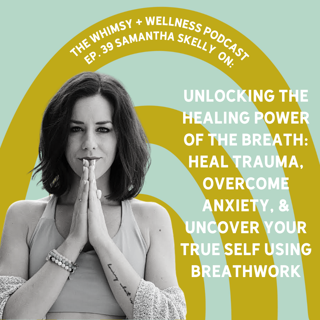 Unlocking the Healing Power of the Breath: Heal Trauma, Overcome Anxiety, and Uncover Your True Self Using Breathwork with Samantha Skelly